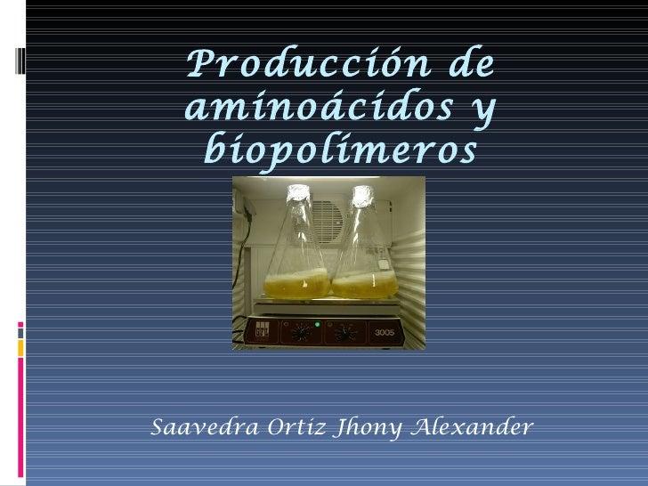 Producción de  aminoácidos y   biopolímerosSaavedra Ortiz Jhony Alexander