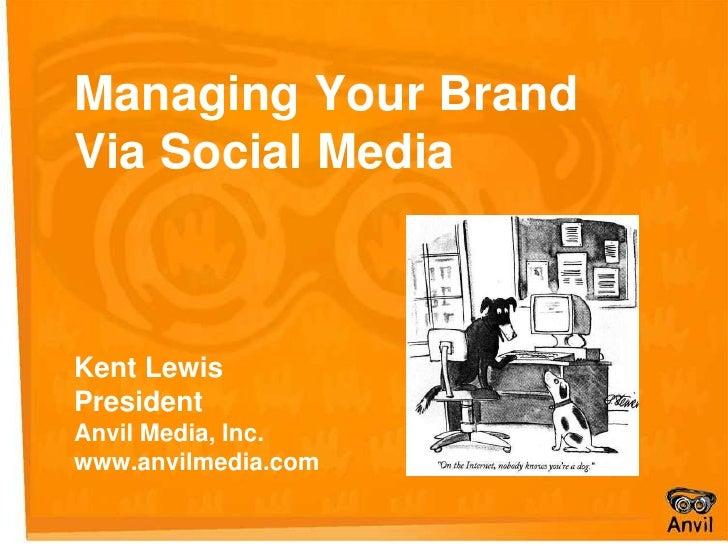 Managing Your Brand Via Social Media<br />Kent Lewis<br />President<br />Anvil Media, Inc.<br />www.anvilmedia.com<br />