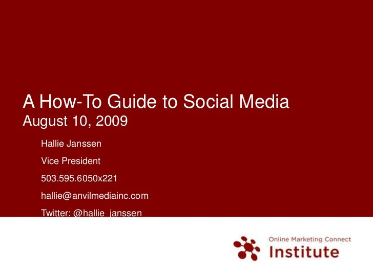 A How-To Guide to Social MediaAugust 10, 2009<br />Hallie Janssen<br />Vice President<br />503.595.6050x221<br />hallie@an...