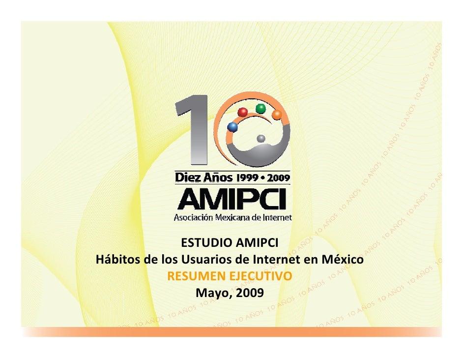 ESTUDIO AMIPCI Hábitos de los Usuarios de Internet en México             RESUMEN EJECUTIVO                  Mayo, 2009
