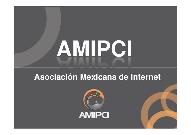Amipci: Estudio de Hábitos de los Usuarios de Internet 2011 México