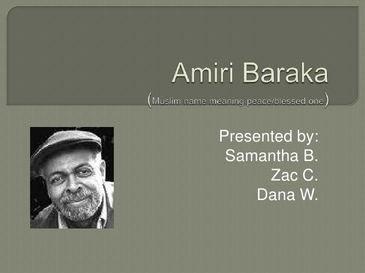 Amiri Baraka (Muslim name meaning peace/blessed one)<br />Presented by:<br />Samantha B.<br />Zac C.<br />Dana W.<br />