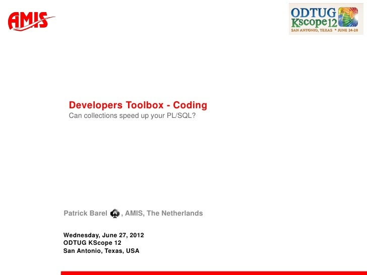 Developers Toolbox - Coding Can collections speed up your PL/SQL?Patrick Barel    , AMIS, The NetherlandsWednesday, June 2...