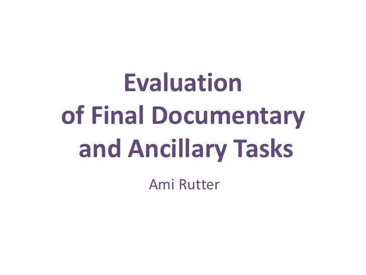 Evaluationof Final Documentary and Ancillary Tasks       Ami Rutter