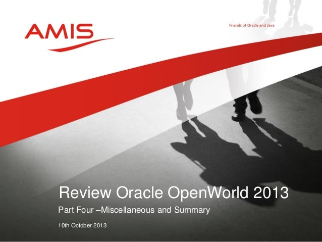 Part Four –Miscellaneous and Summary 10th October 2013 Review Oracle OpenWorld 2013