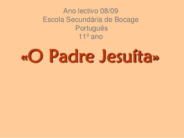 Ano lectivo 08/09Escola Secundária de BocagePortuguês11º ano«O Padre Jesuíta»