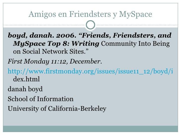 "Amigos en Friendsters y MySpace <ul><li>boyd, danah. 2006. ""Friends, Friendsters, and MySpace Top 8: Writing  Community In..."