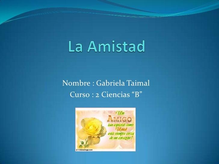 """Nombre : Gabriela Taimal Curso : 2 Ciencias """"B"""""""