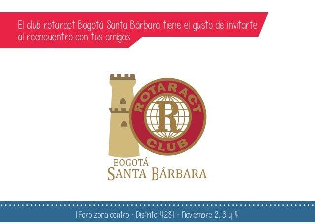 El club rotaract Bogotá Santa Bárbara tiene el gusto de invitarte al reencuentro con tus amigos I Foro zona centro - Distr...