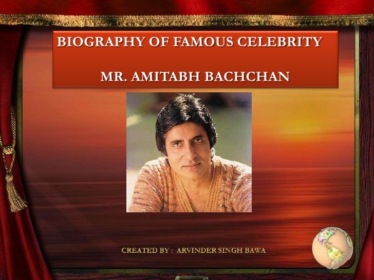 BIOGRAPHY OF FAMOUS CELEBRITY    MR. AMITABH BACHCHAN