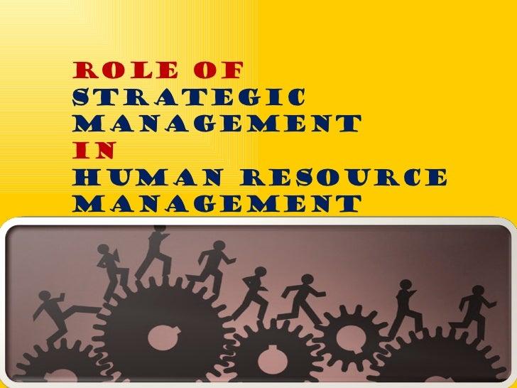 ROLE OFSTRATEGICMANAGEMENTINHUMAN RESOURCEMANAGEMENT         MBAO 6030 Human Resource Strategy