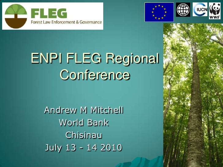 ENPI FLEG Regional Conference<br />Andrew M Mitchell<br />World Bank<br />Chisinau <br />July 13 - 14 2010<br />