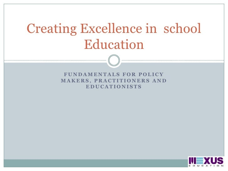 Fundamentals for Policy makers, Practitioners and Educationists<br />Creating Excellence in  school Education <br />