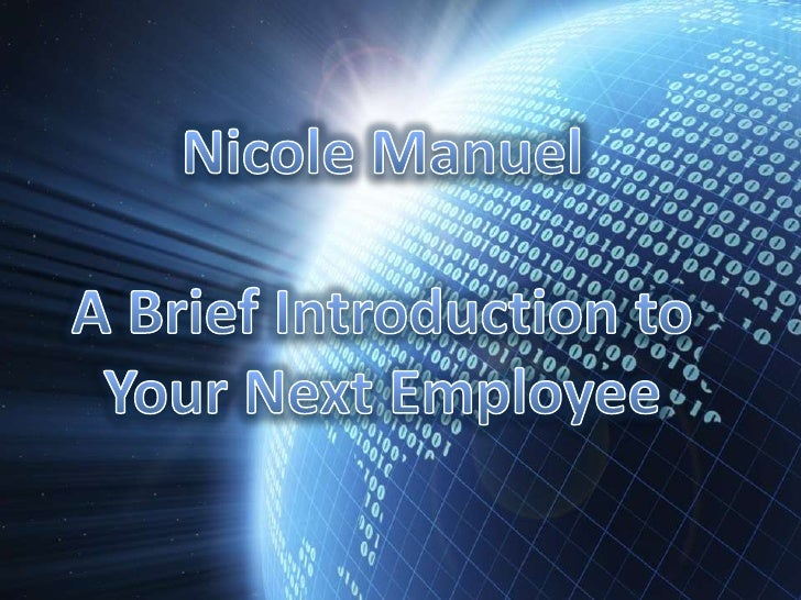 Nicole Manuel<br />A Brief Introduction to<br />Your Next Employee<br />