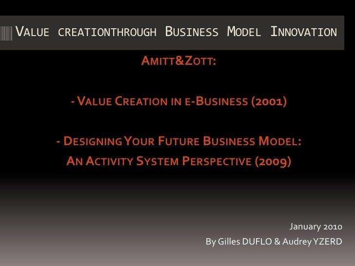 Value creationthrough Business Model Innovation <br />Amitt & Zott:<br />- Value Creation in e-Business (2001) <br />- Des...