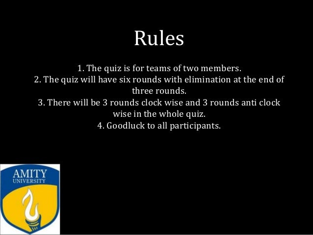 Rules           1. The quiz is for teams of two members.2. The quiz will have six rounds with elimination at the end of   ...