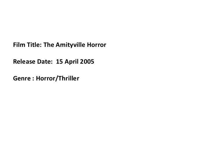 Film Title: The Amityville Horror Release Date:  15 April 2005 <br />Genre : Horror/Thriller<br />