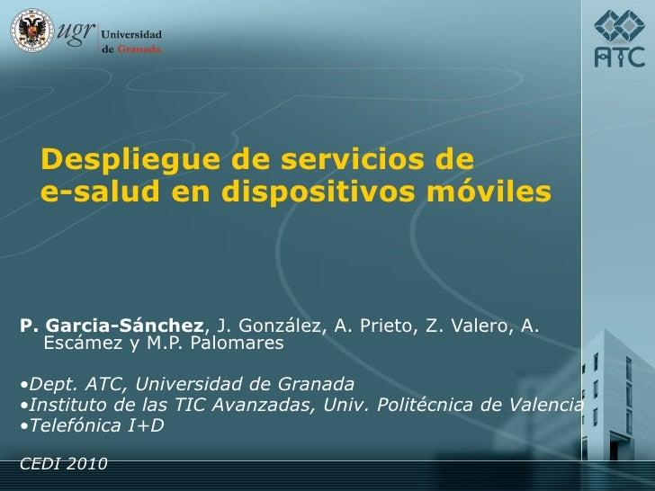 Despliegue de servicios de   e-salud en dispositivos móviles    P. Garcia-Sánchez, J. González, A. Prieto, Z. Valero, A.  ...