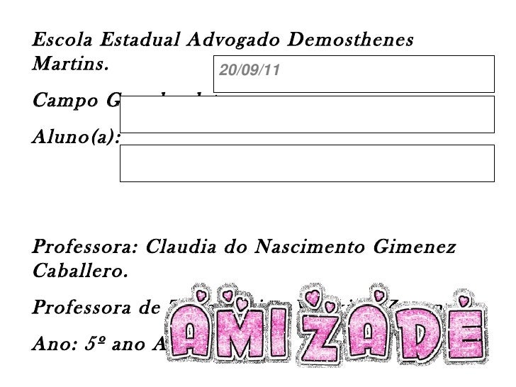 Escola Estadual Advogado Demosthenes Martins. Campo Grande, data: Aluno(a): Professora: Claudia do Nascimento Gimenez Caba...