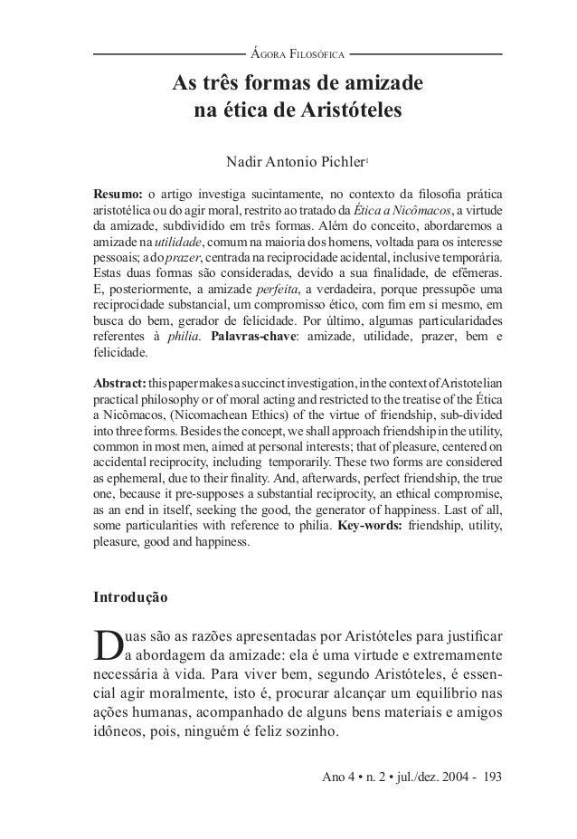 Ano 4 • n. 2 • jul./dez. 2004 - 193 ÁGORA FILOSÓFICA As três formas de amizade na ética de Aristóteles Nadir Antonio Pichl...