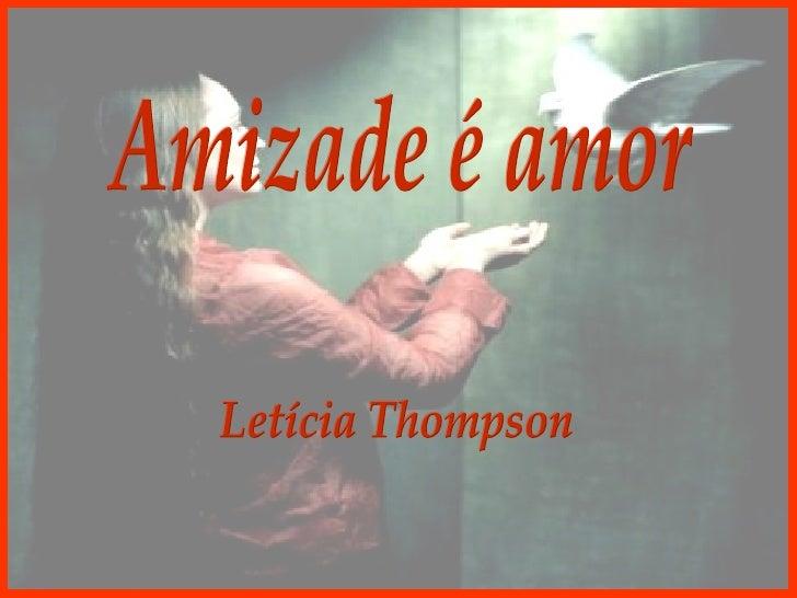Amizade é amor Letícia Thompson