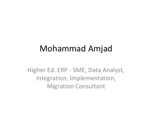 Mohammad AmjadHigher Ed. ERP - SME, Data Analyst,Integration, Implementation,Migration Consultant