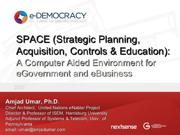 [2011] SPACE - A Computer Aided Environment for e Government and eBusiness agility - Amjad   Umar