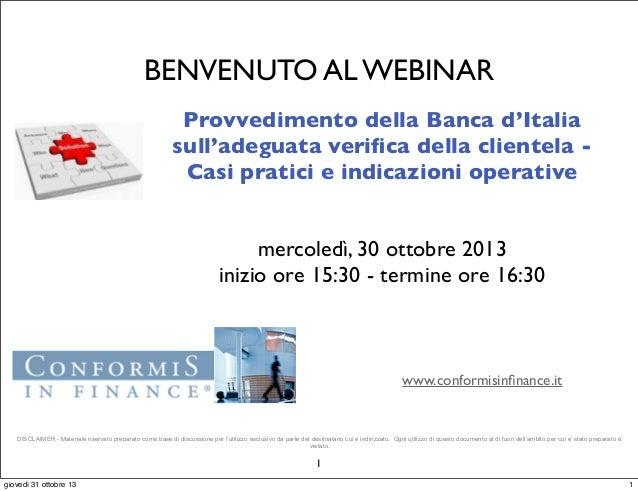 BENVENUTO AL WEBINAR Provvedimento della Banca d'Italia sull'adeguata verifica della clientela Casi pratici e indicazioni o...
