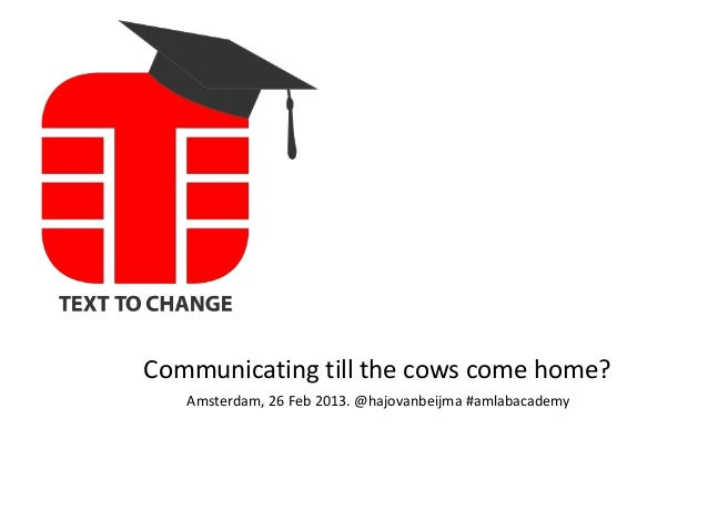 Communicating till the cows come home?Amsterdam, 26 Feb 2013. @hajovanbeijma #amlabacademy