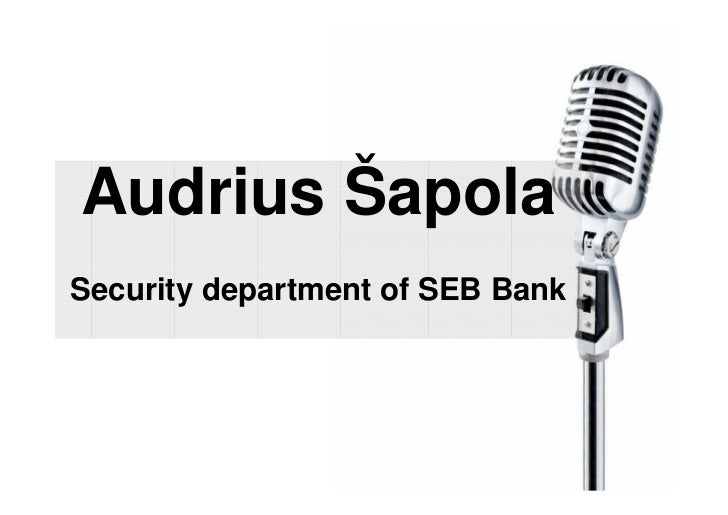 Audrius Šapola Security department of SEB Bank