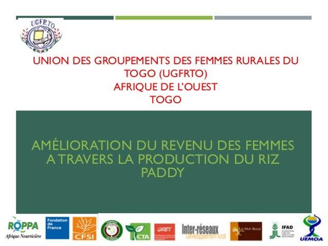 UNION DES GROUPEMENTS DES FEMMES RURALES DU TOGO (UGFRTO) AFRIQUE DE L'OUEST TOGO AMÉLIORATION DU REVENU DES FEMMES ATRAVE...