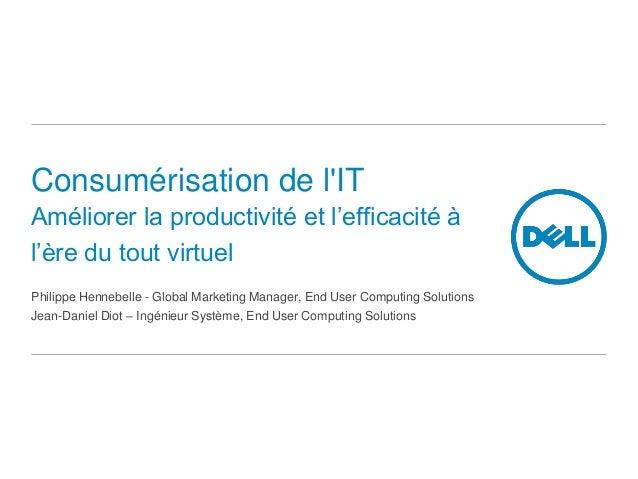 Consumérisation de lITAméliorer la productivité et l'efficacité àl'ère du tout virtuelPhilippe Hennebelle - Global Marketi...