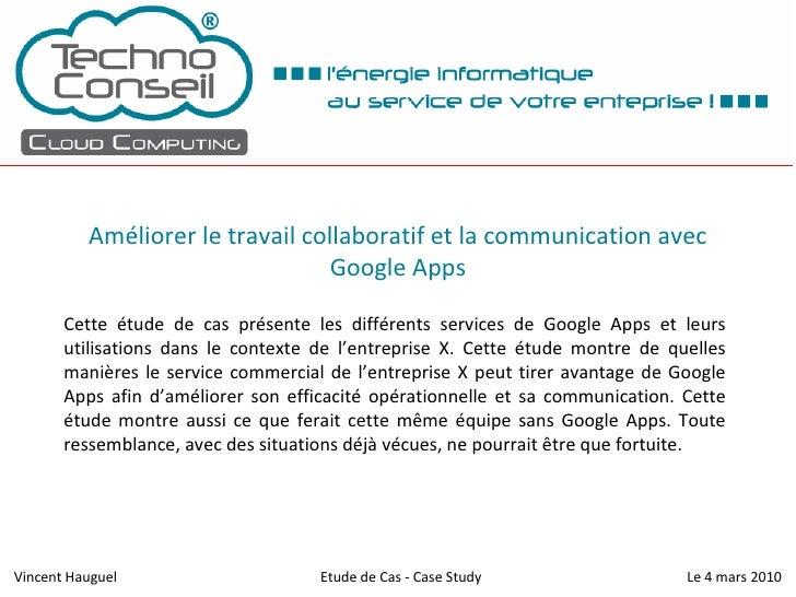Améliorer le travail collaboratif et la communication avec Google Apps Cette étude de cas présente les différents services...
