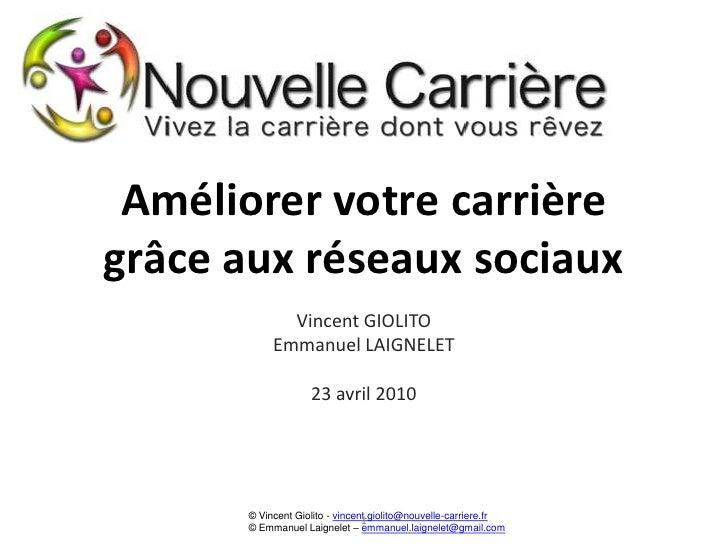 Améliorer votre carrière grâce aux réseaux sociaux<br />Vincent GIOLITO<br />Emmanuel LAIGNELET<br />23 avril 2010<br />1<...