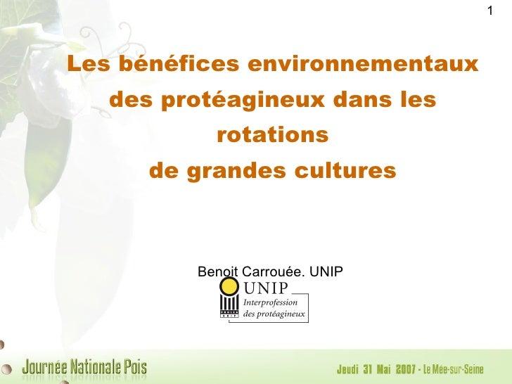 Les bénéfices environnementaux des protéagineux dans les rotations de grandes cultures Benoit Carrouée, UNIP