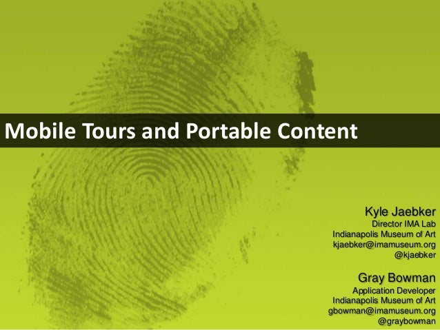 Mobile Tours and Portable Content  Kyle Jaebker Director IMA Lab Indianapolis Museum of Art kjaebker@imamuseum.org @kjaebk...