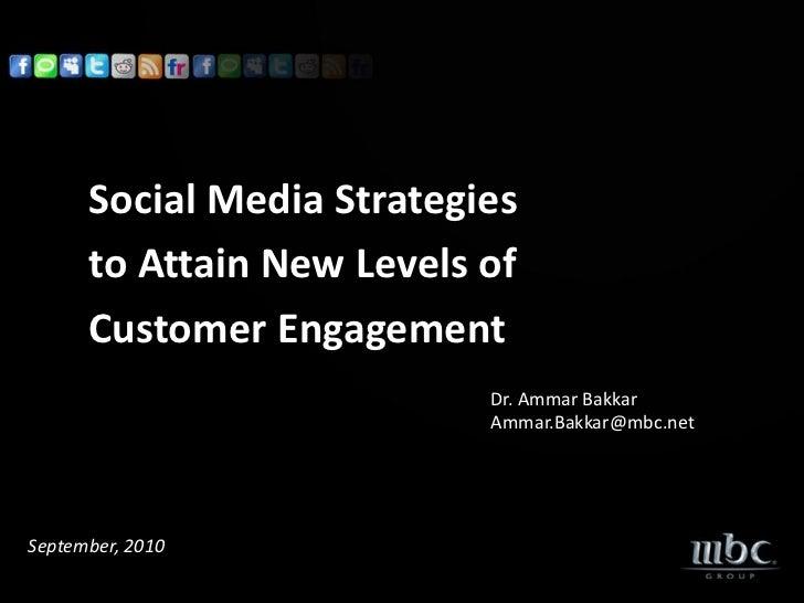 Social Media Strategies      to Attain New Levels of      Customer Engagement                           Dr. Ammar Bakkar  ...