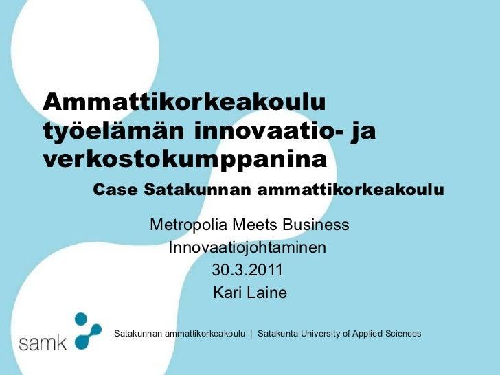 Ammattikorkeakoulu työelämän innovaatio- ja verkostokumppanina Case Satakunnan ammattikorkeakoulu  Metropolia Meets Busine...
