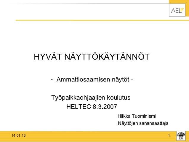 HYVÄT NÄYTTÖKÄYTÄNNÖT              - Ammattiosaamisen näytöt -              Työpaikkaohjaajien koulutus                  H...
