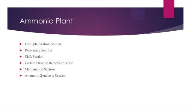 Ammonia Plant   Desulphurization Section    Reforming Section    Shift Section    Carbon Dioxide Removal Section    M...