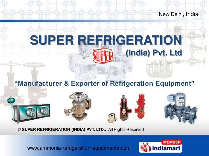 "New Delhi, India     SUPER REFRIGERATION                                                   (India) Pvt. Ltd""Manufacturer &..."