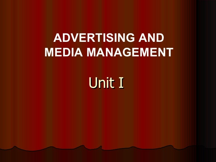 Unit I ADVERTISING AND MEDIA MANAGEMENT