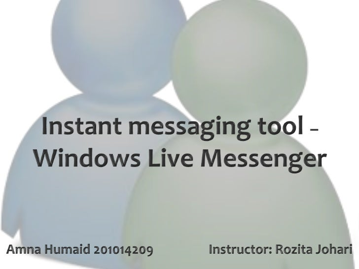• What does Instant messaging mean?• Types of Instant messaging.• What is Windows Live Messenger?• Features of Windows Liv...