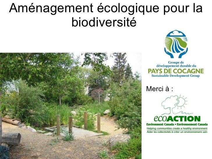 Aménagement écologique pour la biodiversité  Merci à :