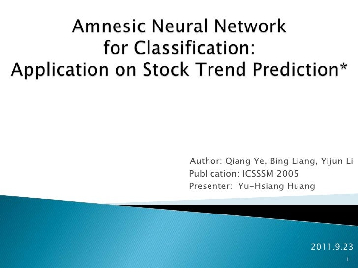Amnesic Neural Network for Classification: Application on Stock Trend Prediction* <br />Author: Qiang Ye, Bing Liang, Yiju...