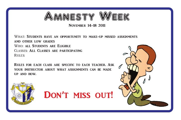 Amnesty Week November 14-18 2011What: Students have an opportunity to make-up missed assignmentsand other low gradesWho: a...