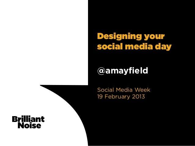 Designing yoursocial media day@amayfieldSocial Media Week19 February 2013