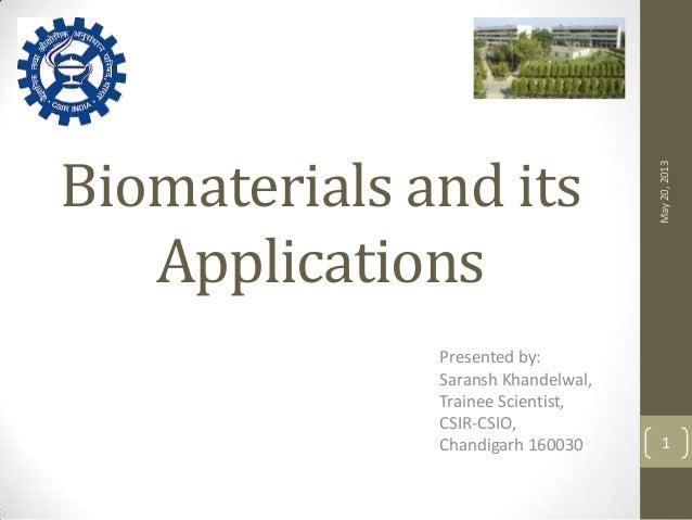Biomaterials and itsApplicationsPresented by:Saransh Khandelwal,Trainee Scientist,CSIR-CSIO,Chandigarh 160030May20,20131
