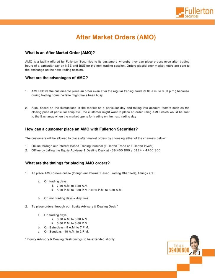 After Market Orders (AMO)  What is an After Market Order (AMO)?  AMO is a facility offered by Fullerton Securities to its ...