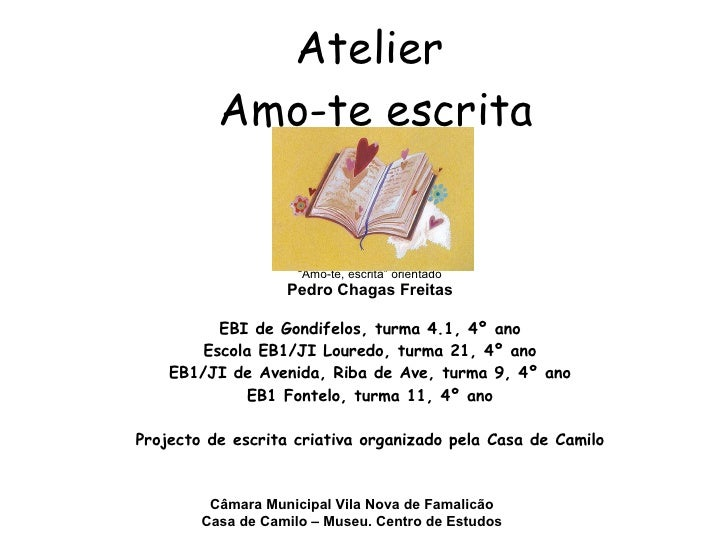 "Atelier  Amo-te escrita Textos redigidos no atelier  "" Amo-te, escrita"" orientado Pedro Chagas Freitas EBI de Gondifelos, ..."